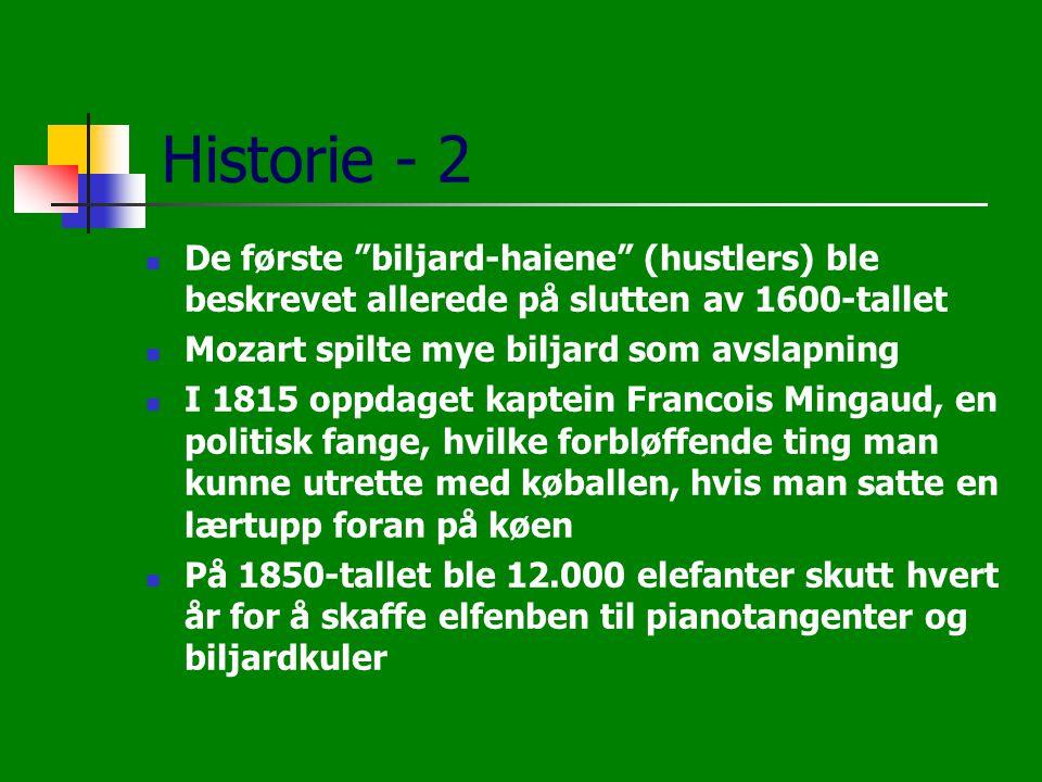 """Historie - 2  De første """"biljard-haiene"""" (hustlers) ble beskrevet allerede på slutten av 1600-tallet  Mozart spilte mye biljard som avslapning  I 1"""