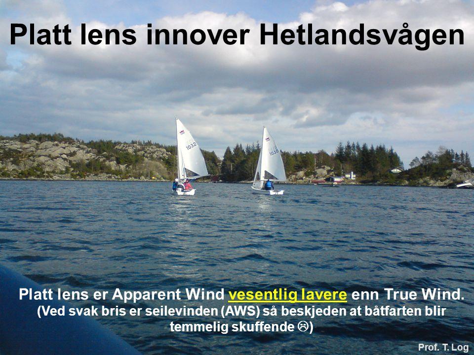 Platt lens innover Hetlandsvågen Prof. T. Log Platt lens er Apparent Wind vesentlig lavere enn True Wind. (Ved svak bris er seilevinden (AWS) så beskj