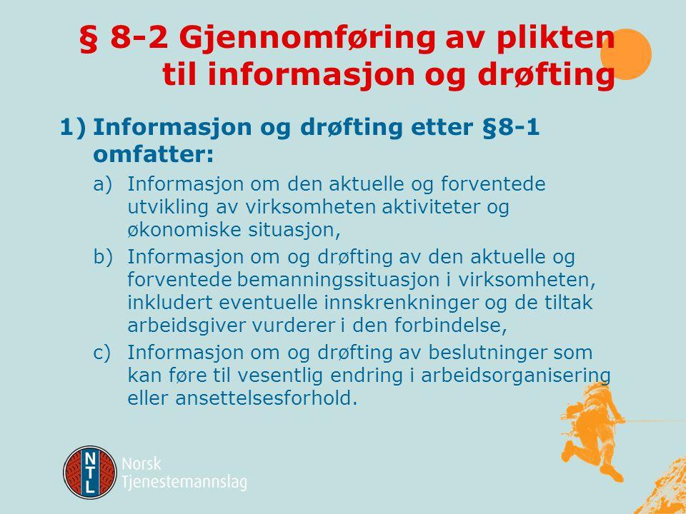 § 8-1 Plikt til informasjon og drøfting I virksomhet som jevnlig sysselsetter minst 50 arbeidstakere skal arbeidsgiver informere om og drøfte spørsmål
