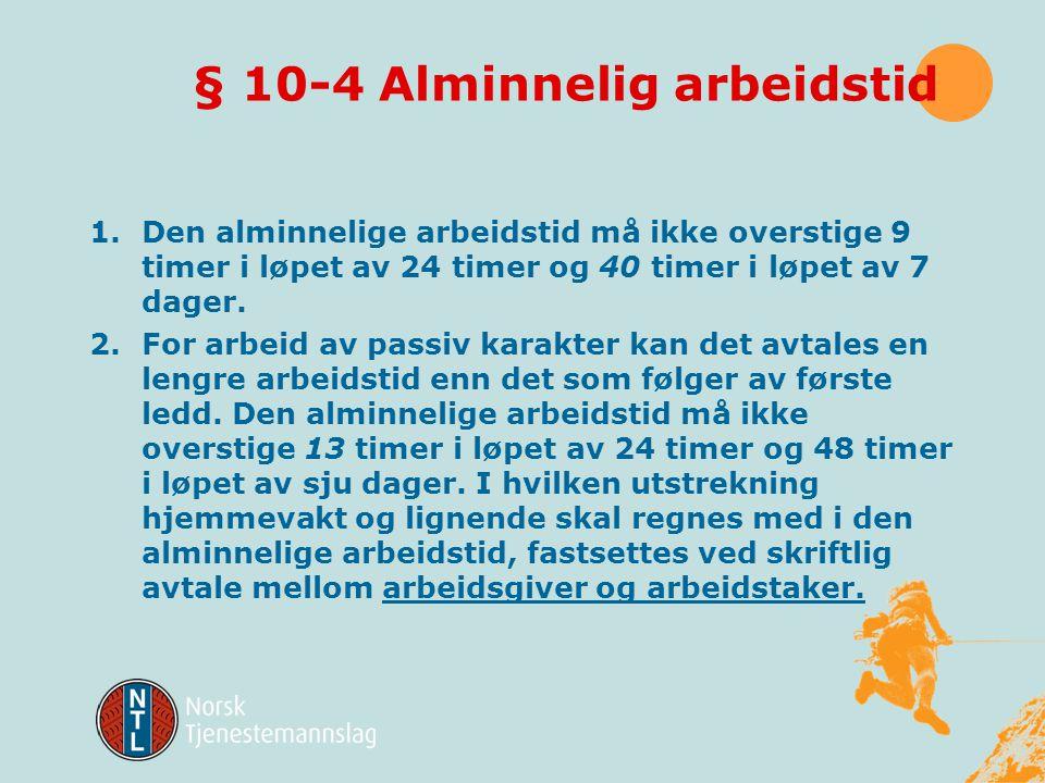 § 10-1 Arbeidstid og arbeidsfri 1)Med arbeidstid menes den tid arbeidstaker står til disposisjon for arbeidsgiver 2)Med arbeidsfri menes den tid arbei