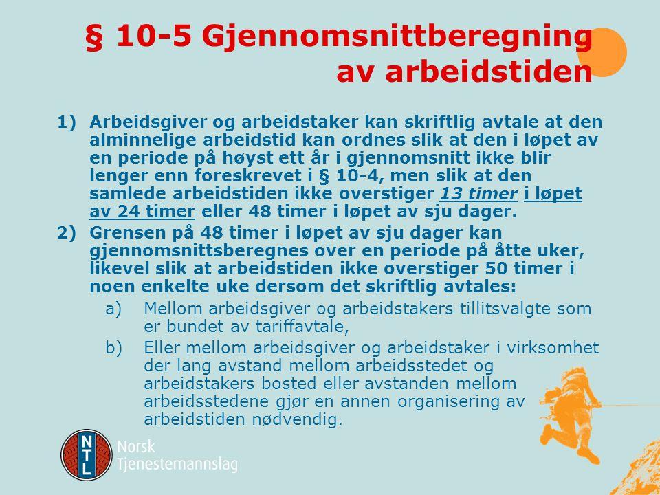 § 10-4 Alminnelig arbeidstid forts. Den alminnelige arbeidstid må ikke overstige ni timer i løpet av 24 timer og 36 timer i løpet av sju dager for: a)