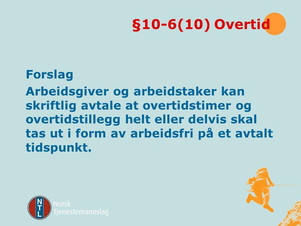 § 10-6 Overtid forslag Grensene for antall overtidstimer per år beholdes. Perioden for gjennomsnittsberegning kortes ned fra seksten til åtte uker. De