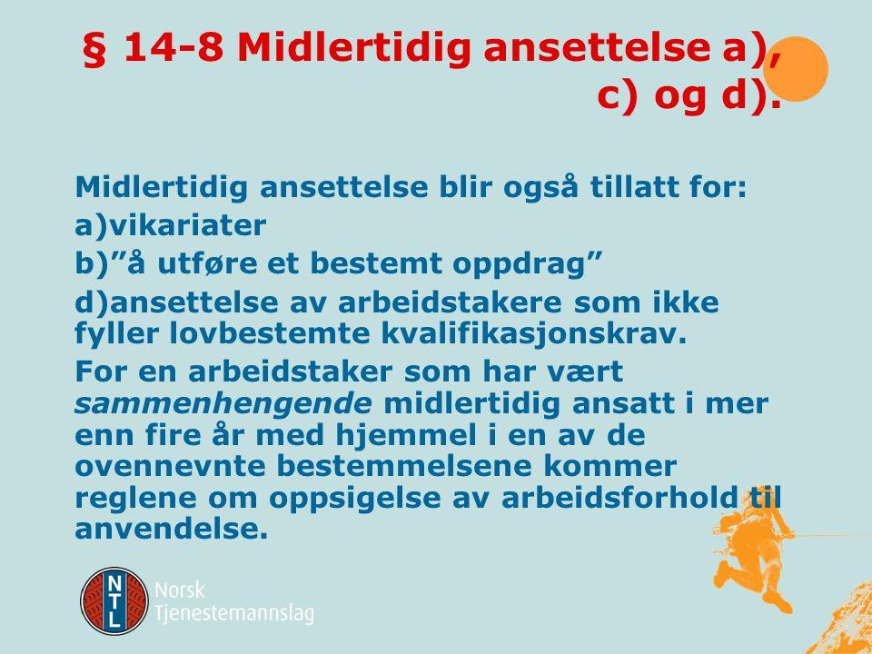 § 14-9 Midlertidig ansettelse, g) Forslag: Generell adgang til midlertidig ansettelse i seks måneder. Perioden kan forlenges slik at samlet ansettelse
