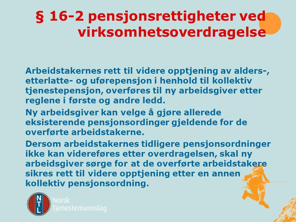 § 16-2 Lønns- og arbeidsvilkår •Tidligere arbeidsgivers rettigheter og plikter som følger av arbeidsavtale eller arbeidsforhold som foreligger på det