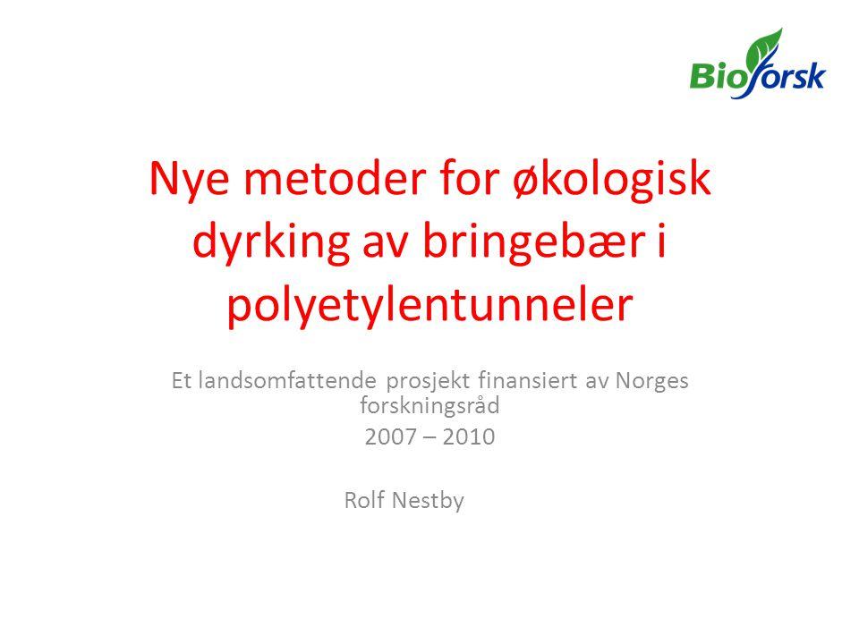 Deltakere • Bioforsk Økologisk –Aksel Døving • Bioforsk Plantehelse – Nina Trandem • Bioforsk Midt-Norge – Rolf Nestby • UMB – Anne-Berit Wold • SCRI – Nick Birch • Produsenter (7 stk.