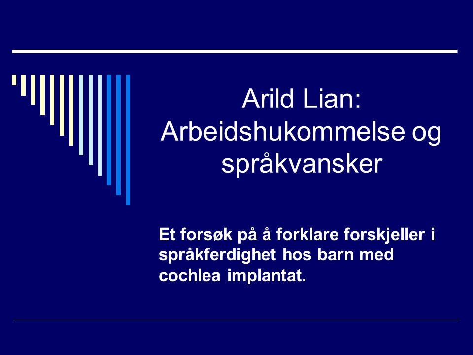 Arild Lian: Arbeidshukommelse og språkvansker Et forsøk på å forklare forskjeller i språkferdighet hos barn med cochlea implantat.