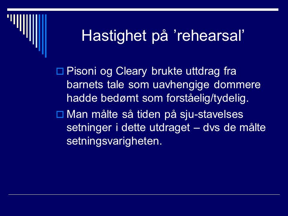 Hastighet på 'rehearsal'  Pisoni og Cleary brukte uttdrag fra barnets tale som uavhengige dommere hadde bedømt som forståelig/tydelig.