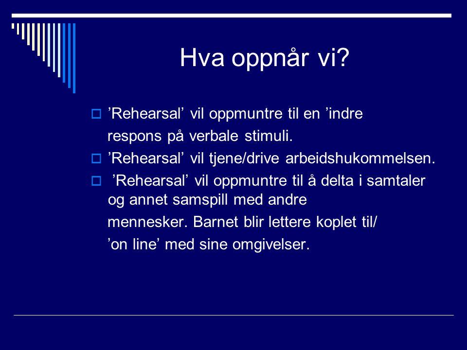 Hva oppnår vi. 'Rehearsal' vil oppmuntre til en 'indre respons på verbale stimuli.