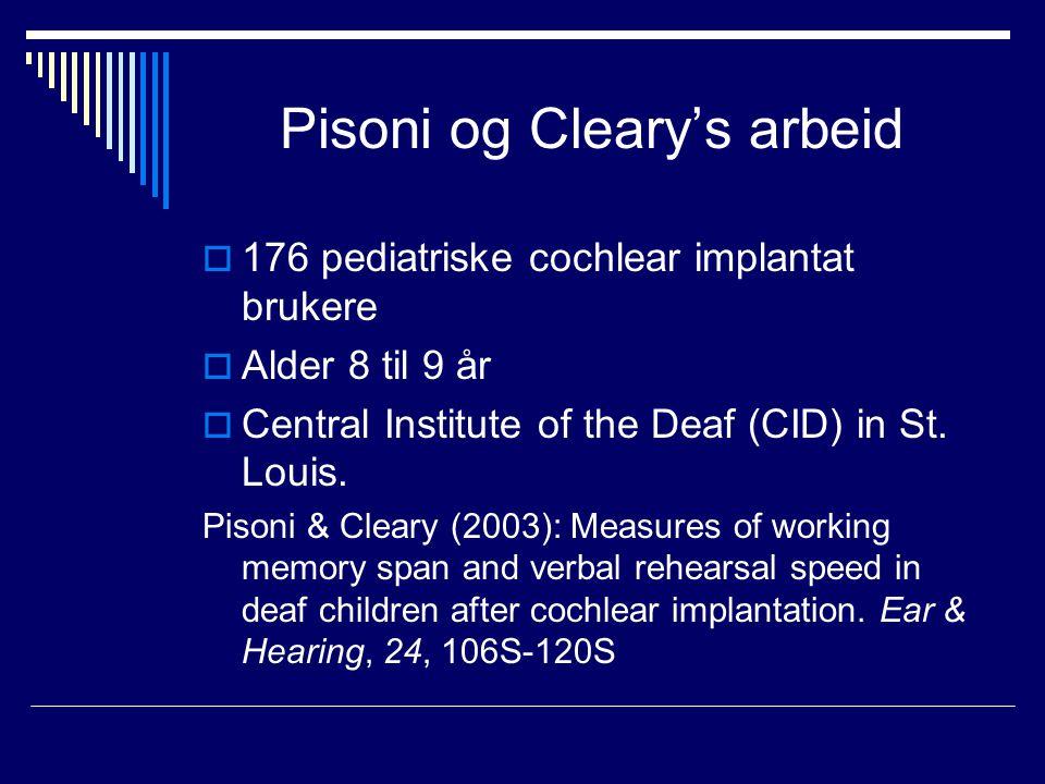 Pisoni og Cleary's arbeid  176 pediatriske cochlear implantat brukere  Alder 8 til 9 år  Central Institute of the Deaf (CID) in St.