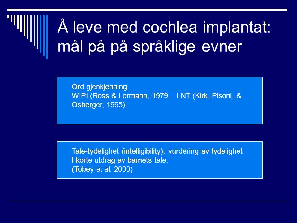 Å leve med cochlea implantat: mål på på språklige evner Ord gjenkjenning WIPI (Ross & Lermann, 1979.