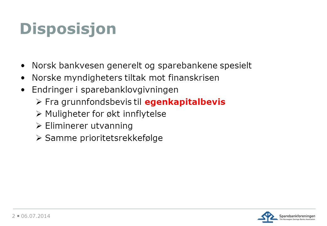 Disposisjon •Norsk bankvesen generelt og sparebankene spesielt •Norske myndigheters tiltak mot finanskrisen •Endringer i sparebanklovgivningen  Fra g