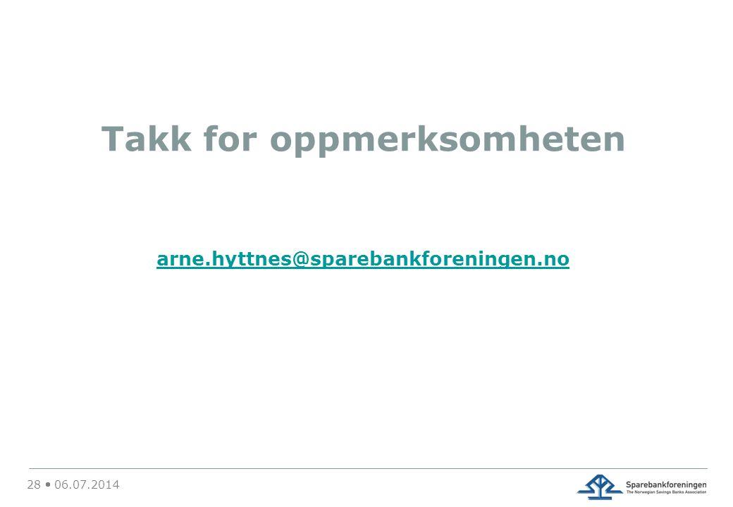 Takk for oppmerksomheten arne.hyttnes@sparebankforeningen.no 28  06.07.2014