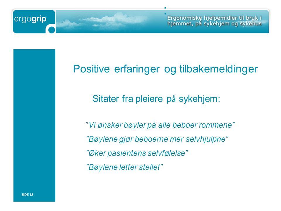 : Positive erfaringer og tilbakemeldinger SIDE 12 Sitater fra pleiere p å sykehjem: Vi ønsker bøyler på alle beboer rommene Bøylene gjør beboerne mer selvhjulpne Øker pasientens selvfølelse Bøylene letter stellet