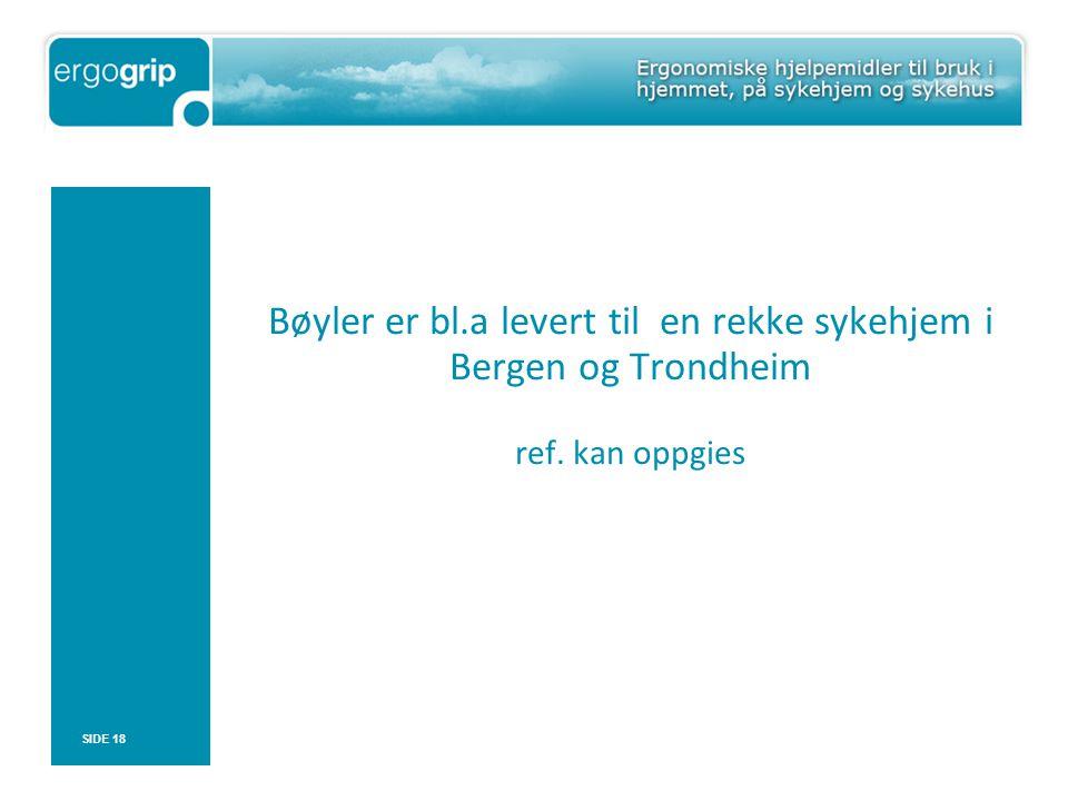 Bøyler er bl.a levert til en rekke sykehjem i Bergen og Trondheim ref. kan oppgies SIDE 18