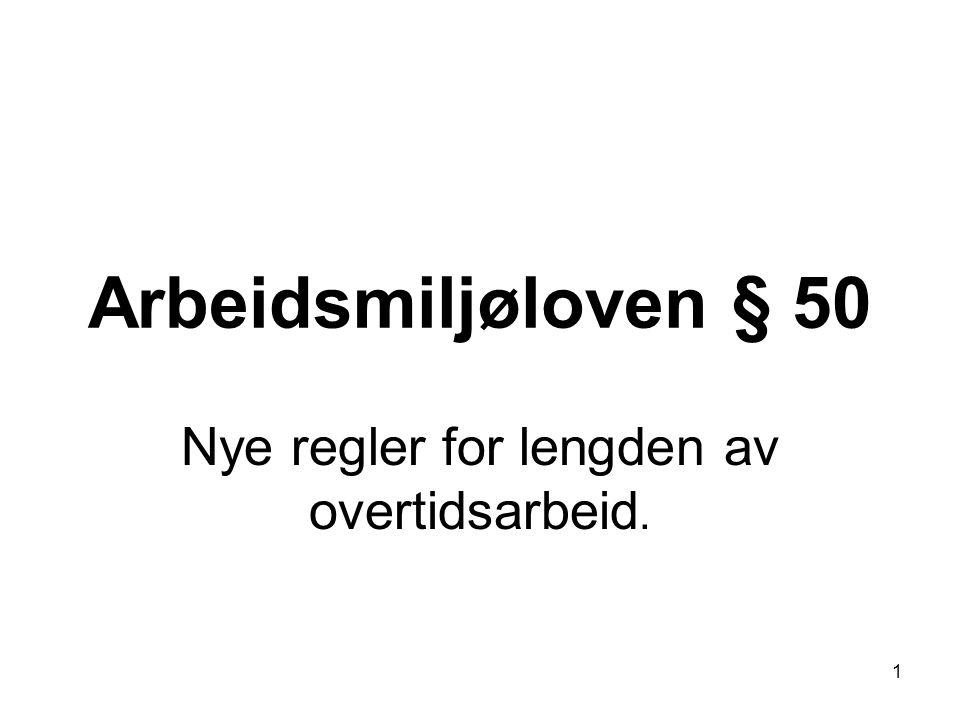1 Arbeidsmiljøloven § 50 Nye regler for lengden av overtidsarbeid.