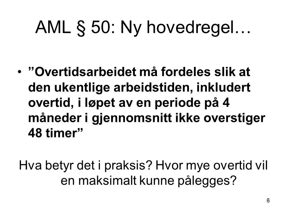 """6 AML § 50: Ny hovedregel… •""""Overtidsarbeidet må fordeles slik at den ukentlige arbeidstiden, inkludert overtid, i løpet av en periode på 4 måneder i"""