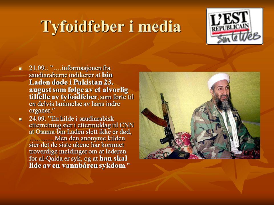 """Tyfoidfeber i media  21.09.: """"….informasjonen fra saudiaraberne indikerer at bin Laden døde i Pakistan 23. august som følge av et alvorlig tilfelle a"""