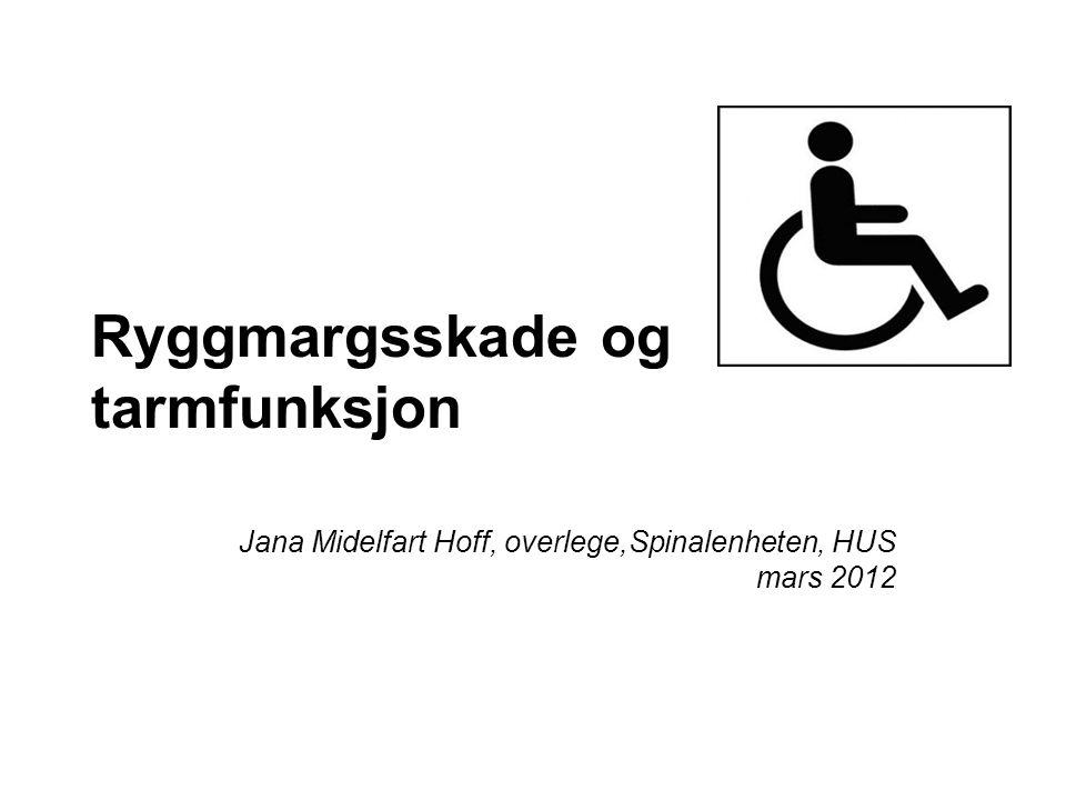 Ryggmargsskade og tarmfunksjon Jana Midelfart Hoff, overlege,Spinalenheten, HUS mars 2012