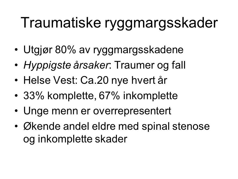 Traumatiske ryggmargsskader •Utgjør 80% av ryggmargsskadene •Hyppigste årsaker: Traumer og fall •Helse Vest: Ca.20 nye hvert år •33% komplette, 67% inkomplette •Unge menn er overrepresentert •Økende andel eldre med spinal stenose og inkomplette skader