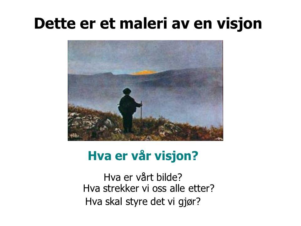 Dette er et maleri av en visjon Hva er vår visjon.