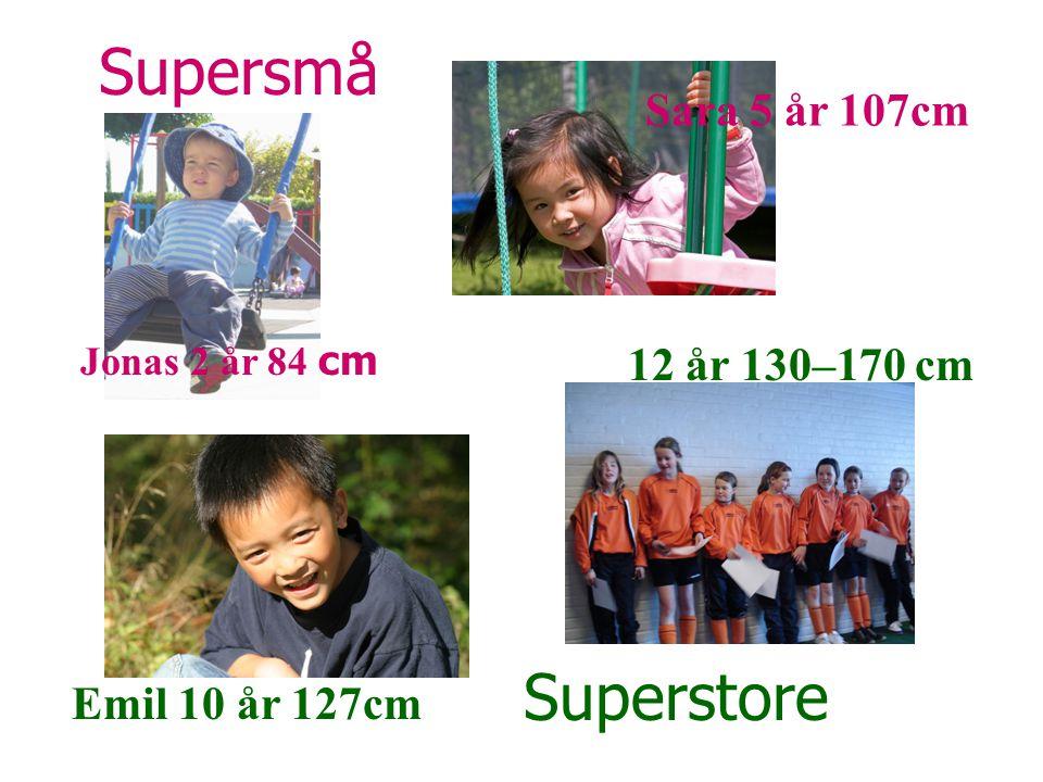 Supersmå Jonas 2 år 84 cm Superstore Sara 5 år 107cm 12 år 130–170 cm Emil 10 år 127cm