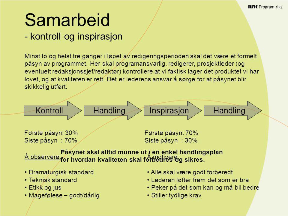 Samarbeid - kontroll og inspirasjon Minst to og helst tre ganger i løpet av redigeringsperioden skal det være et formelt påsyn av programmet.