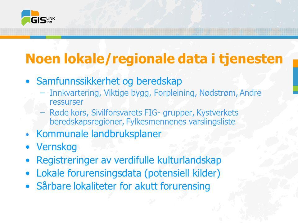 Noen lokale/regionale data i tjenesten •Samfunnssikkerhet og beredskap –Innkvartering, Viktige bygg, Forpleining, Nødstrøm, Andre ressurser –Røde kors, Sivilforsvarets FIG- grupper, Kystverkets beredskapsregioner, Fylkesmennenes varslingsliste • Kommunale landbruksplaner •Vernskog •Registreringer av verdifulle kulturlandskap •Lokale forurensingsdata (potensiell kilder) •Sårbare lokaliteter for akutt forurensing
