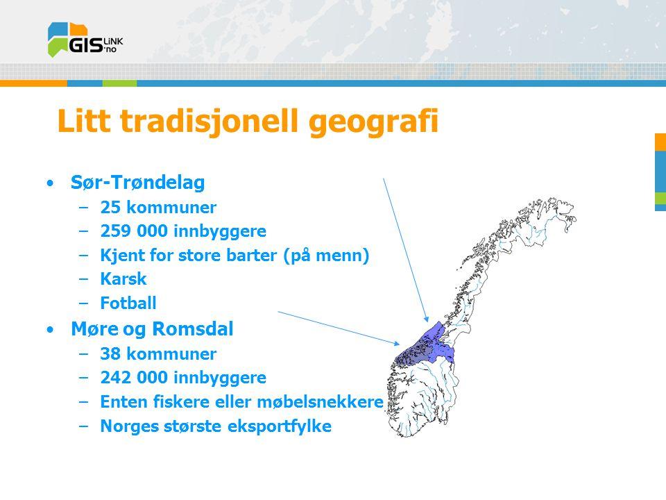 Litt tradisjonell geografi •Sør-Trøndelag –25 kommuner –259 000 innbyggere –Kjent for store barter (på menn) –Karsk –Fotball •Møre og Romsdal –38 kommuner –242 000 innbyggere –Enten fiskere eller møbelsnekkere –Norges største eksportfylke