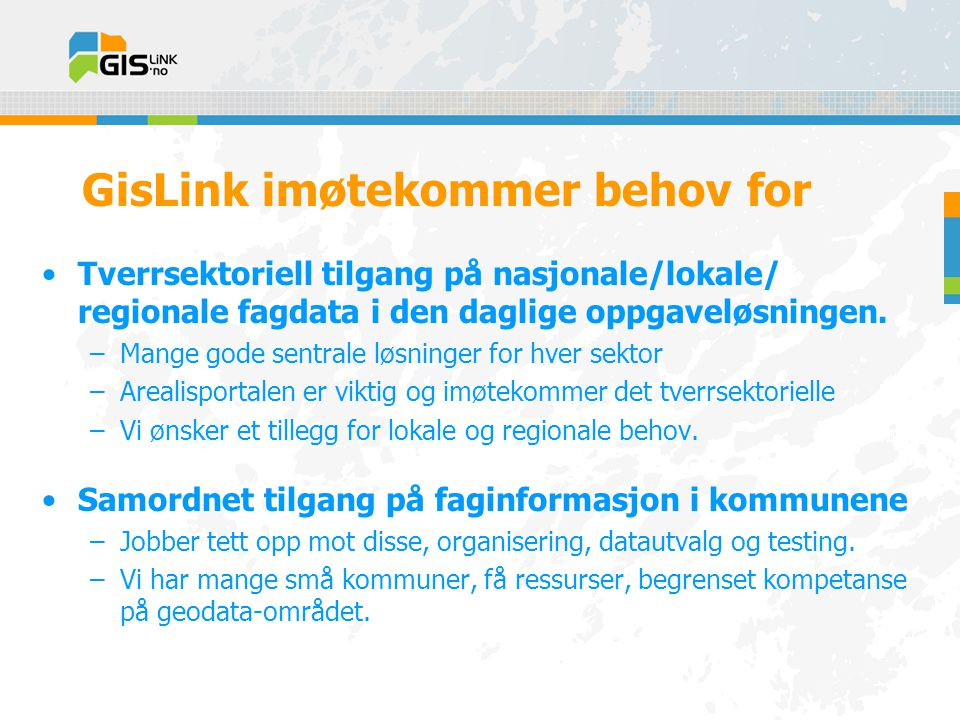 GisLink imøtekommer behov for •Tverrsektoriell tilgang på nasjonale/lokale/ regionale fagdata i den daglige oppgaveløsningen.