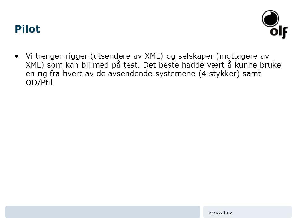 www.olf.no Pilot •Vi trenger rigger (utsendere av XML) og selskaper (mottagere av XML) som kan bli med på test. Det beste hadde vært å kunne bruke en