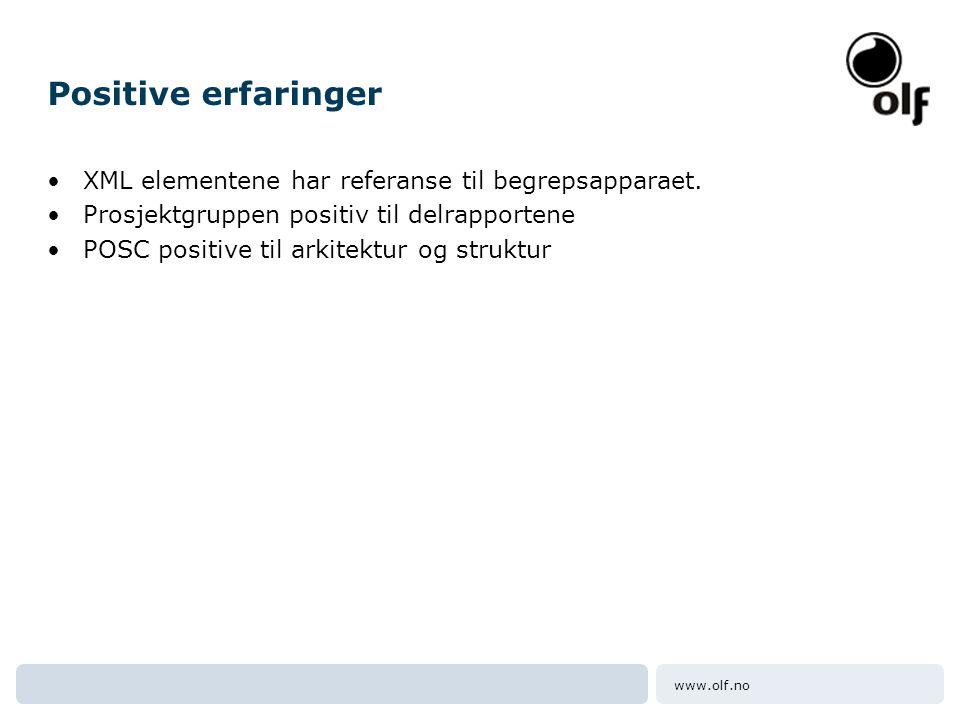 www.olf.no Positive erfaringer •XML elementene har referanse til begrepsapparaet. •Prosjektgruppen positiv til delrapportene •POSC positive til arkite