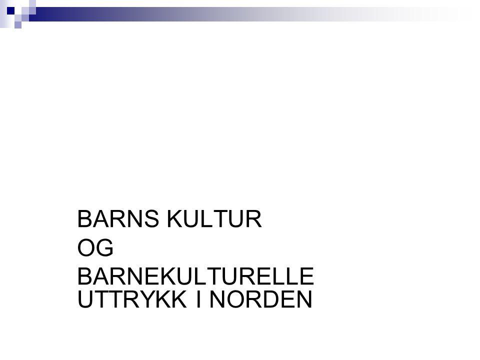 NORDPLUS BARNS KULTUR OG BARNEKULTURELLE UTTRYKK I NORDEN