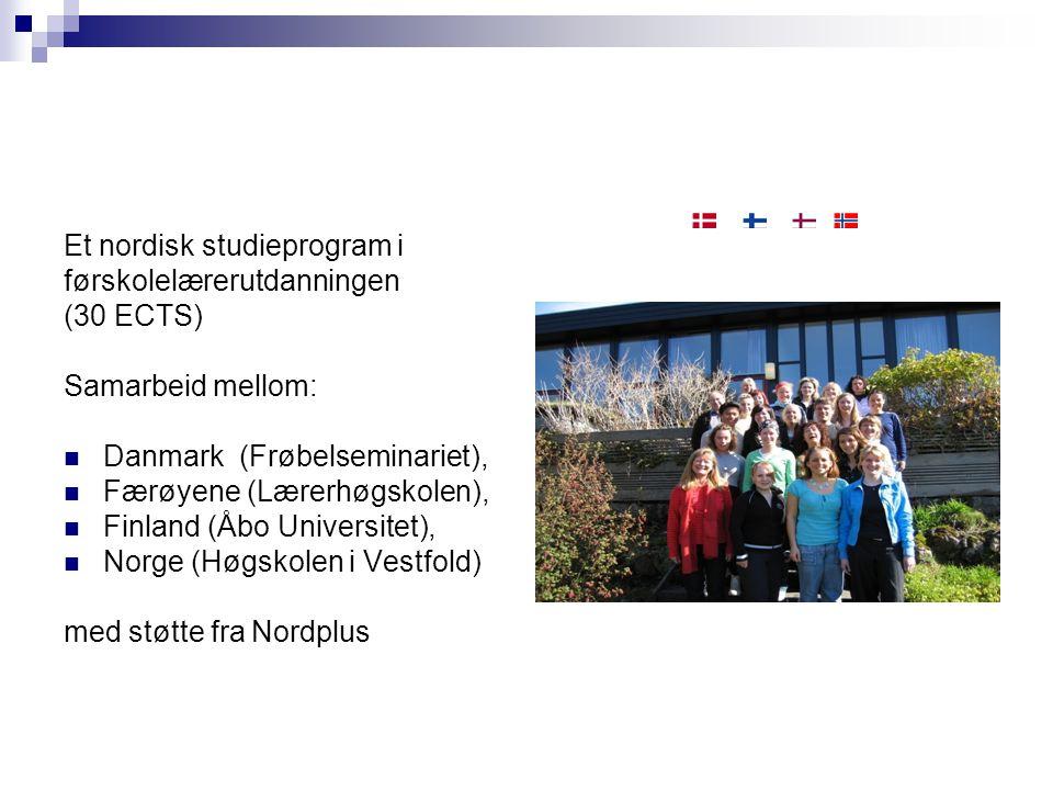 Et nordisk studieprogram i førskolelærerutdanningen (30 ECTS) Samarbeid mellom:  Danmark (Frøbelseminariet),  Færøyene (Lærerhøgskolen),  Finland (Åbo Universitet),  Norge (Høgskolen i Vestfold) med støtte fra Nordplus