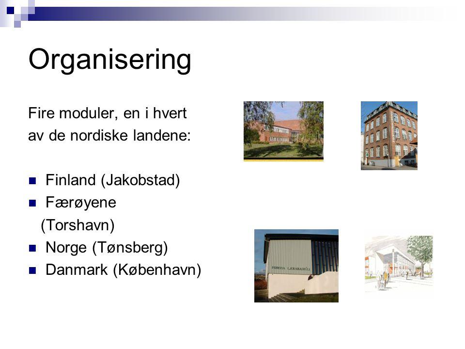 Organisering Fire moduler, en i hvert av de nordiske landene:  Finland (Jakobstad)  Færøyene (Torshavn)  Norge (Tønsberg)  Danmark (København)