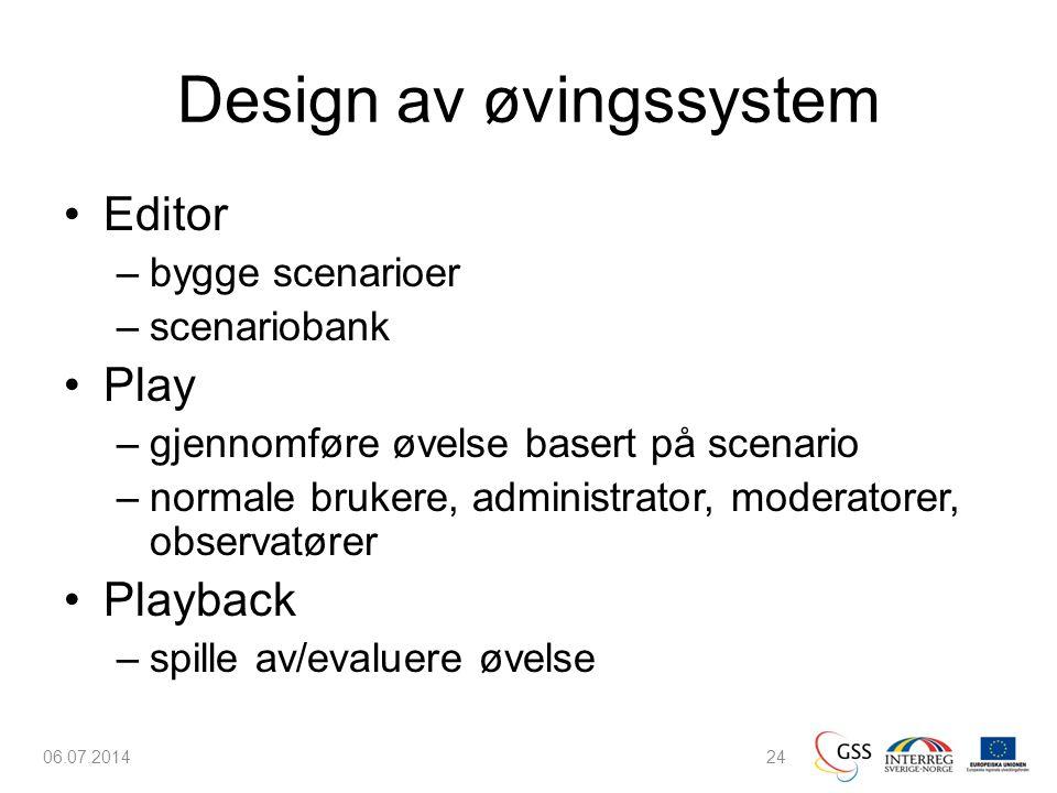 Design av øvingssystem •Editor –bygge scenarioer –scenariobank •Play –gjennomføre øvelse basert på scenario –normale brukere, administrator, moderatorer, observatører •Playback –spille av/evaluere øvelse 06.07.201424