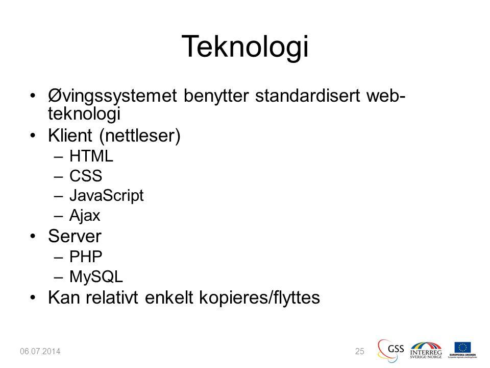 Teknologi •Øvingssystemet benytter standardisert web- teknologi •Klient (nettleser) –HTML –CSS –JavaScript –Ajax •Server –PHP –MySQL •Kan relativt enkelt kopieres/flyttes 06.07.201425