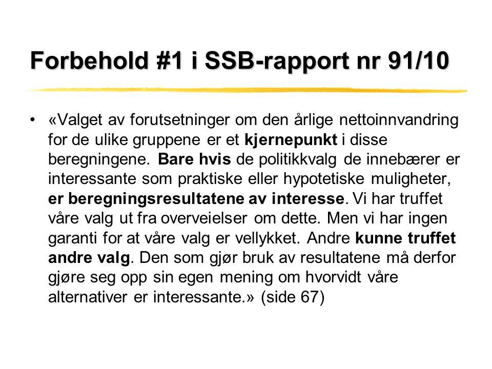 Forbehold #1 i SSB-rapport nr 91/10 •«Valget av forutsetninger om den årlige nettoinnvandring for de ulike gruppene er et kjernepunkt i disse beregnin