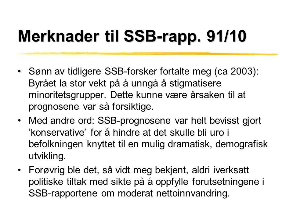 Merknader til SSB-rapp. 91/10 •Sønn av tidligere SSB-forsker fortalte meg (ca 2003): Byrået la stor vekt på å unngå å stigmatisere minoritetsgrupper.
