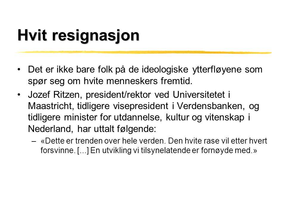 Hvit resignasjon •Det er ikke bare folk på de ideologiske ytterfløyene som spør seg om hvite menneskers fremtid. •Jozef Ritzen, president/rektor ved U