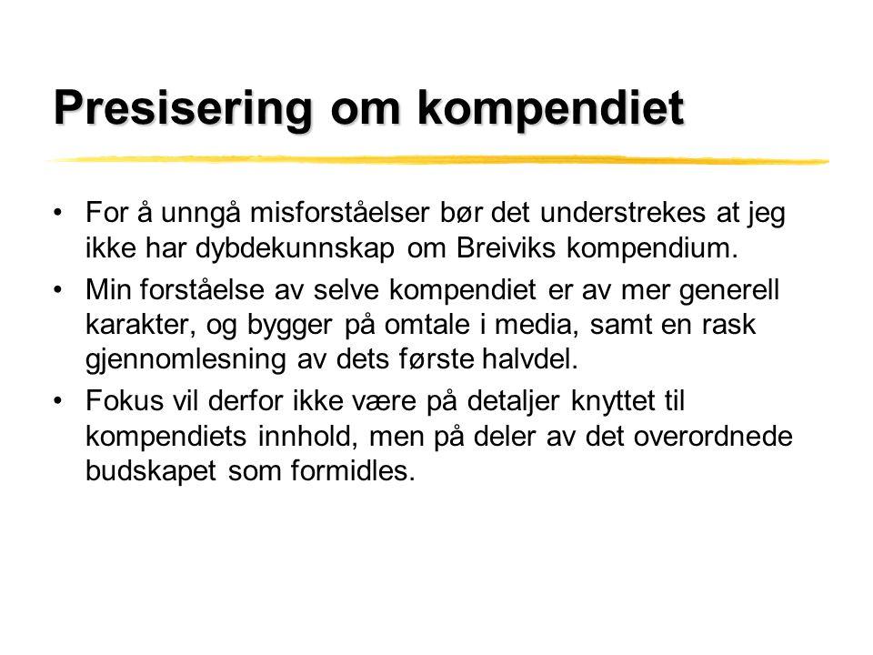 Presisering om kompendiet •For å unngå misforståelser bør det understrekes at jeg ikke har dybdekunnskap om Breiviks kompendium. •Min forståelse av se