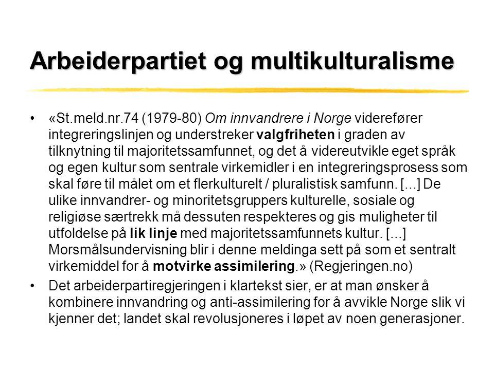 Arbeiderpartiet og multikulturalisme •«St.meld.nr.74 (1979-80) Om innvandrere i Norge viderefører integreringslinjen og understreker valgfriheten i gr