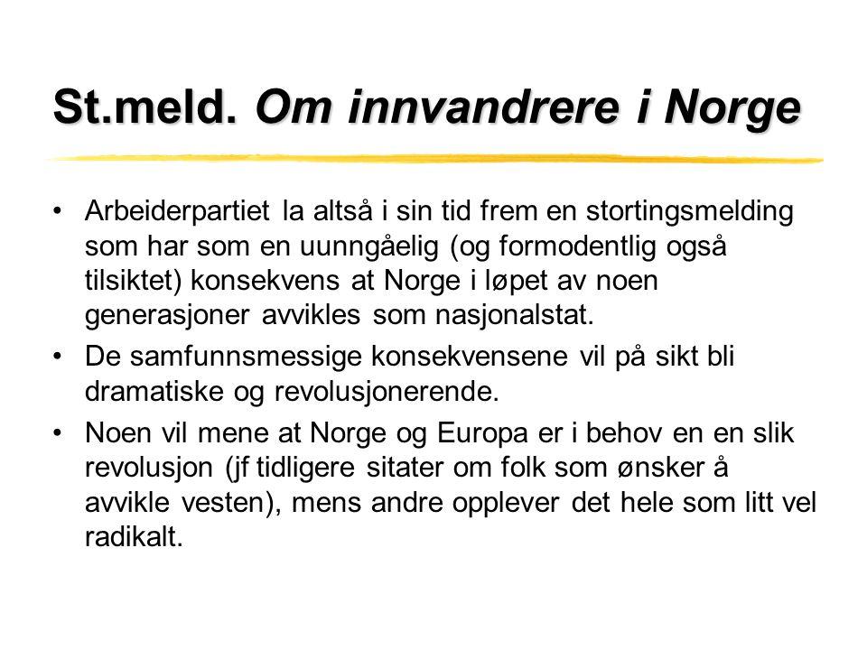 St.meld. Om innvandrere i Norge •Arbeiderpartiet la altså i sin tid frem en stortingsmelding som har som en uunngåelig (og formodentlig også tilsiktet