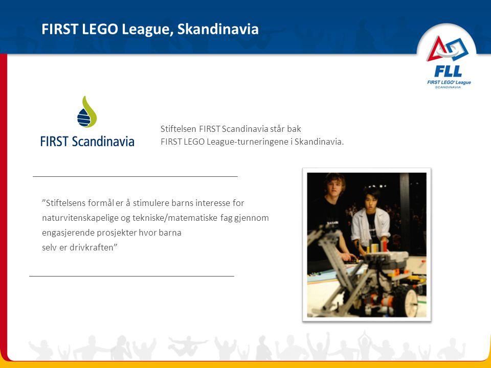 """FIRST LEGO League, Skandinavia Stiftelsen FIRST Scandinavia står bak FIRST LEGO League-turneringene i Skandinavia. """"Stiftelsens formål er å stimulere"""