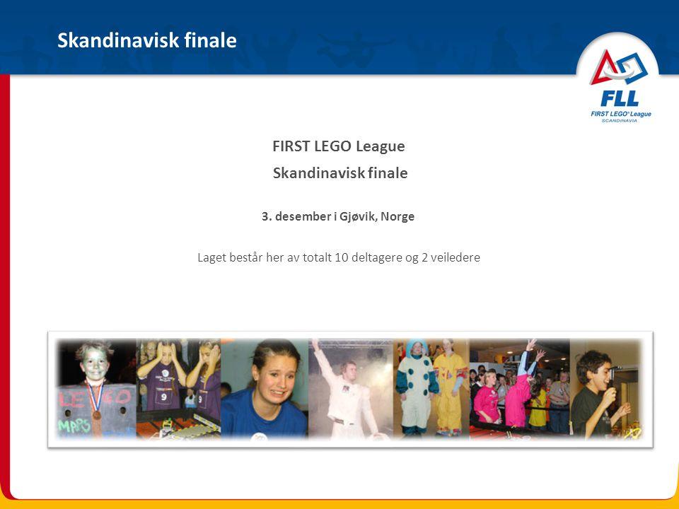 FIRST LEGO League Skandinavisk finale 3. desember i Gjøvik, Norge Laget består her av totalt 10 deltagere og 2 veiledere Skandinavisk finale