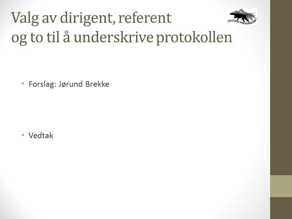 Valg av dirigent, referent og to til å underskrive protokollen • Forslag: Jørund Brekke • Vedtak