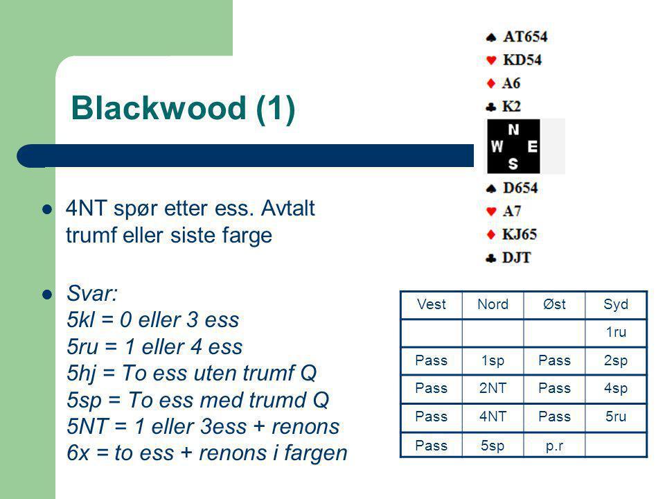 Blackwood (1)  4NT spør etter ess. Avtalt trumf eller siste farge  Svar: 5kl = 0 eller 3 ess 5ru = 1 eller 4 ess 5hj = To ess uten trumf Q 5sp = To