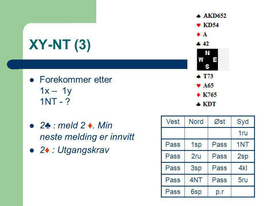 XY-NT (3)  Forekommer etter 1x – 1y 1NT - ?  2 ♣ : meld 2 ♦. Min neste melding er innvitt  2 ♦ : Utgangskrav VestNordØstSyd 1ru Pass1spPass1NT Pass