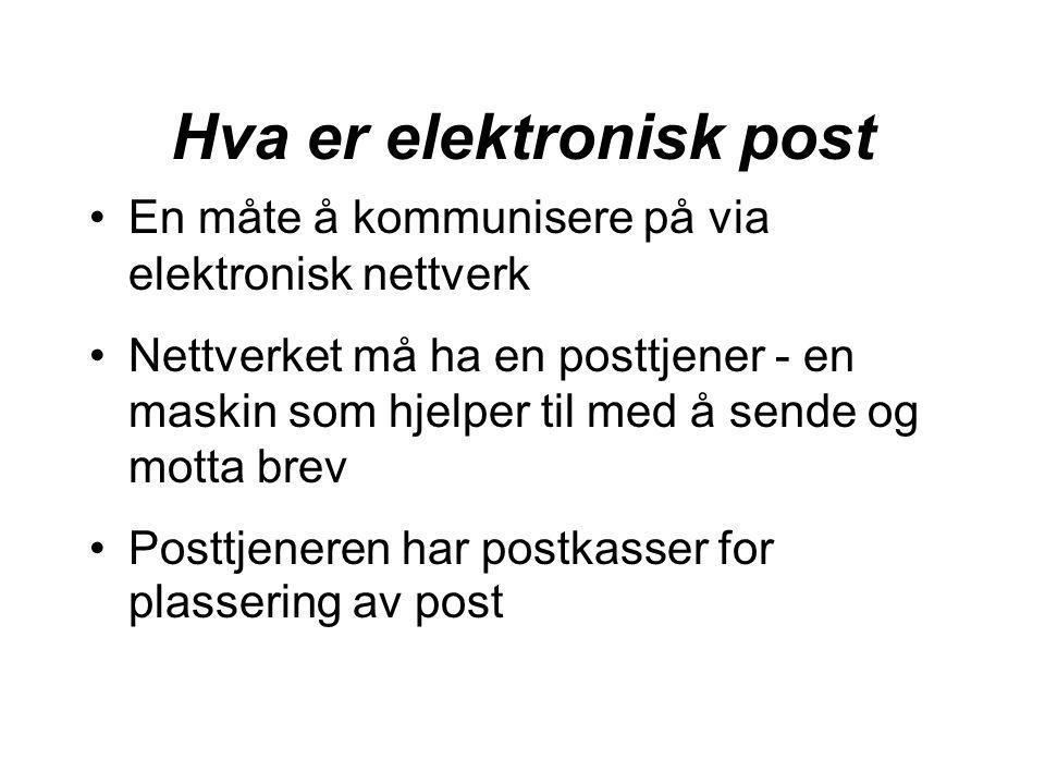 Hva er elektronisk post •En måte å kommunisere på via elektronisk nettverk •Nettverket må ha en posttjener - en maskin som hjelper til med å sende og