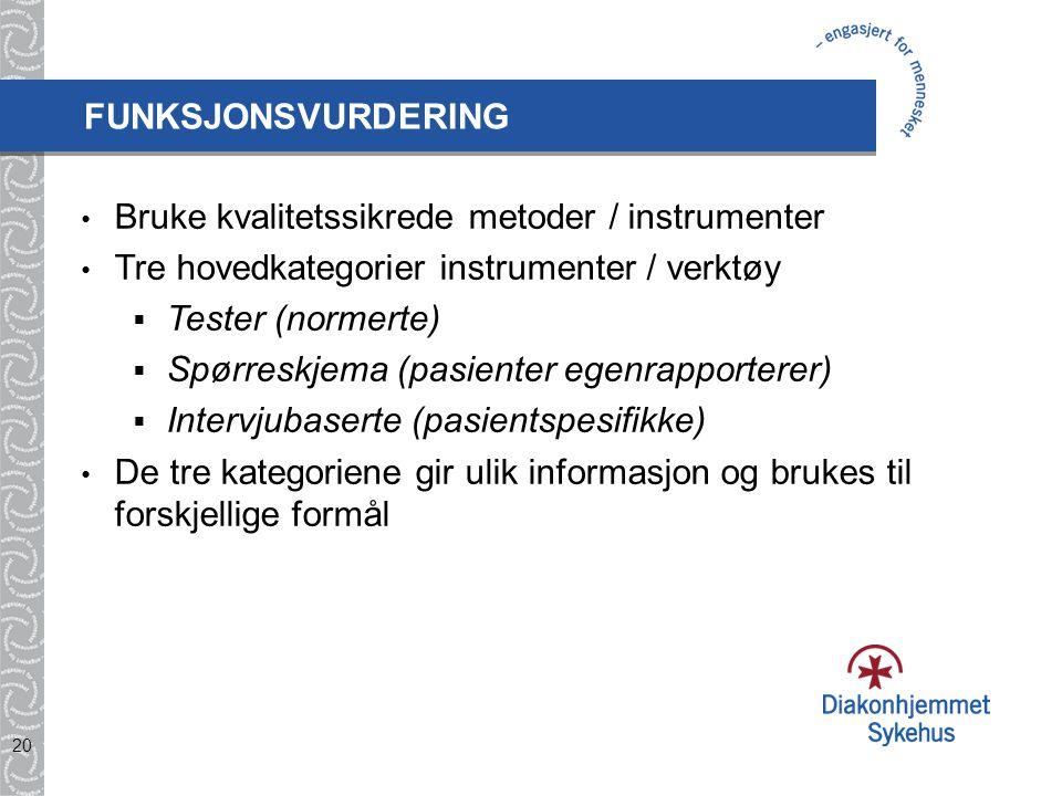 20 Bruke kvalitetssikrede metoder / instrumenter Tre hovedkategorier instrumenter / verktøy  Tester (normerte)  Spørreskjema (pasienter egenrapporte