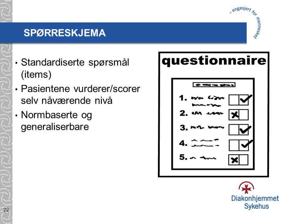 22 SPØRRESKJEMA Standardiserte spørsmål (items) Pasientene vurderer/scorer selv nåværende nivå Normbaserte og generaliserbare